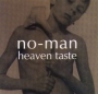 No-Man. 1995 - Heaven Taste